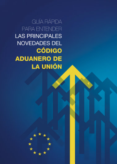 Guia rápida para entender las principales novedades del Código Aduanero de la Unión